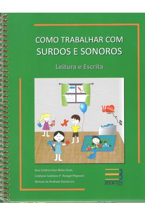 Como Trabalhar Com Surdos e Sonoros - Vol.  - Leitura e Escrita - Alves,Ana Cristina Dias Netto pdf epub
