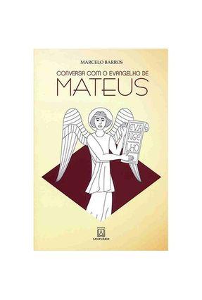 Conversa Com o Evangelho de Mateus - Barros,Marcelo | Nisrs.org