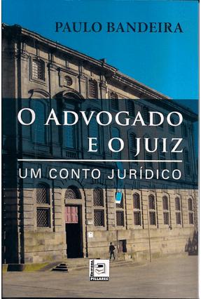 O Advogado e o Juiz - Um Conto Jurídico - Bandeira,Paulo | Tagrny.org