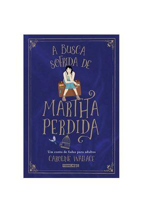 A Busca Sofrida De Martha Perdida - Wallace,Caroline | Hoshan.org