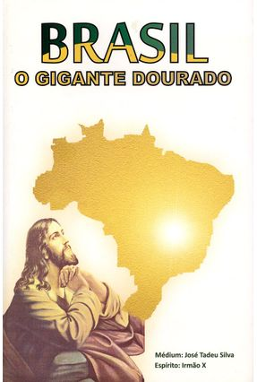 Brasil - o Gigante Dourado - Silva ,José Tadeu   Tagrny.org