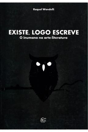 Existe, Logo Escreve - o Inumano na Arte-Literatura - Wandelli,Raquel pdf epub
