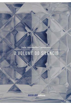O Volume Do Silêncio - Carrascoza,João Anzanello   Tagrny.org