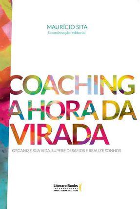 Coaching A Hora da Virada - Organize Sua Vida, Supere Desafios e Realize Sonhos - Sita,Mauricio   Hoshan.org