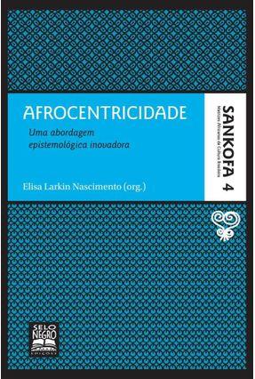 Afrocentricidade - Uma Abordagem Epistemológica Inovadora - Nascimento,Elisa Larkin | Tagrny.org