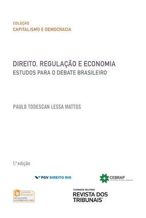 Direito, Regulação e Economia - Estudos Para o Debate Brasileiro - Mattos,Paulo Todescan Lessa | Tagrny.org