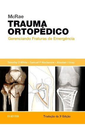 Mcrae Trauma Ortopédico - Tradução Da 3ª Ed. 2017 - White,Timothy pdf epub