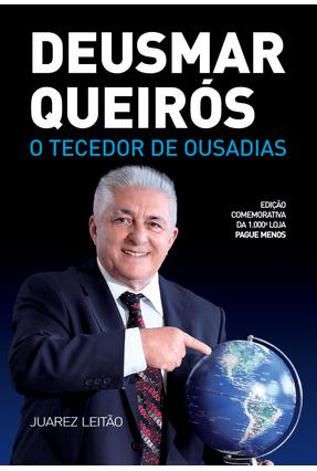 O Tecedor De Ousadias, A História De Deusmar Queirós - Leitão ,Juarez pdf epub