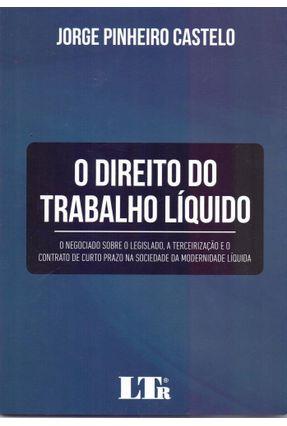 DIREITO DO TRABALHO LIQUIDO, o - Castelo,Jorge Pinheiro | Hoshan.org