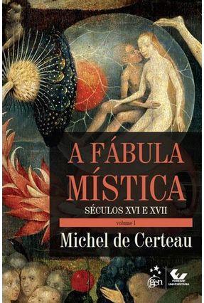 A Fábula Mística - Séculos XVI E XVII - Certeau,Michel de | Tagrny.org