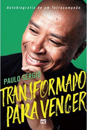 Transformado Para Vencer - Autobiografia De Um Tetracampeão - Nascimento,Paulo Sérgio   Hoshan.org