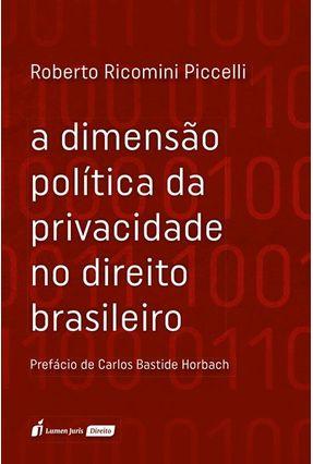 A Dimensão Política Da Privacidade No Direito Brasileiro - Piccelli,Roberto Ricomini pdf epub