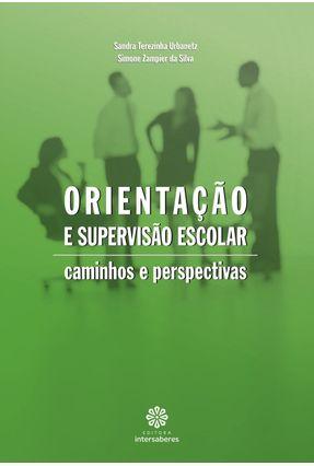 Orientação E Supervisão Escolar - Caminhos E Perspectivas - Urbanetz,Sandra Terezinha Silva,Simone Zampier Da   Hoshan.org