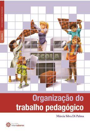 Organização Do Trabalho Pedagógico - Silva Di Palma,Márcia pdf epub