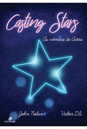 Casting Stars - As Crônicas De Astra - Nolan,John Ds,Valter   Hoshan.org