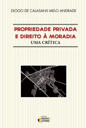 Propriedade Privada e Direito A Moradia - Andrade,Diogo De Calasans Melo pdf epub