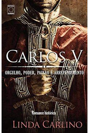 Carlos V: Orgulho, Poder, Paixão E Arrependimento - Carlino,Linda   Hoshan.org