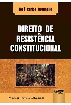 Direito De Resistência Constitucional - 4ª Ed. 2019 - José Carlos Buzanello   Hoshan.org