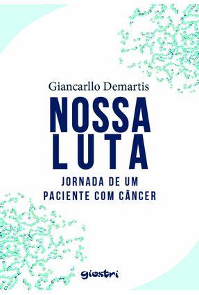 Nossa Luta - Jornada De Um Paciente Com Câncer - Demartis,Giancarllo pdf epub