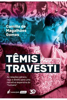 Têmis Travesti - As Relações Gênero, Raça e Direito - De Magalhães,Camilla | Nisrs.org