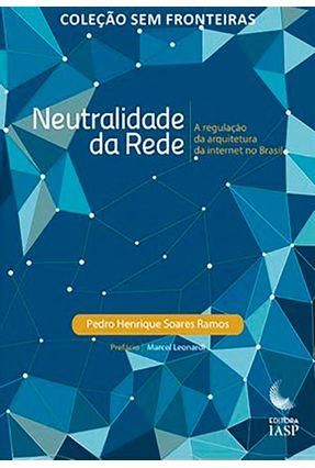 Neutralidade da Rede - A Regulamentação da Internet No Brasil - Ramos,Pedro Henrique Soares pdf epub
