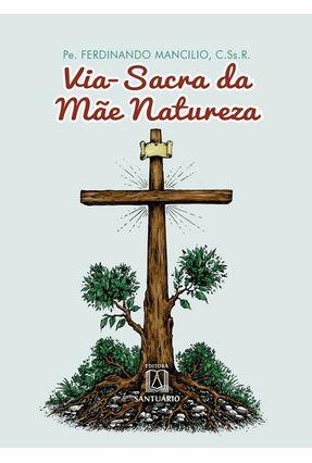 Via-sacra Da Mãe Natureza - Mancilio,Pe. Ferdinando | Tagrny.org