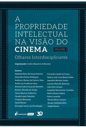 Propriedade Intelectual Na Visão Do Cinema, A – Vol. 1 - Ardissone,Carlos Maurício   Tagrny.org