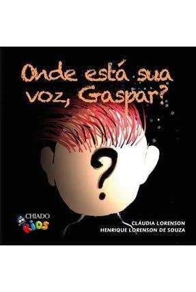Onde Está Sua Voz, Gaspar? - Cláudia Lorenson Souza,Henrique Lorenson De | Hoshan.org