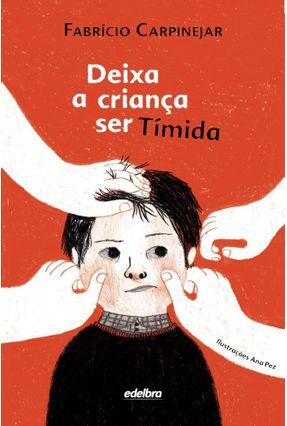 Deixa A Criança Ser Tímida - Col. Pedaços de Vida - Carpinejar,Fabrício pdf epub