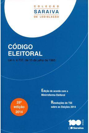 Edição antiga - Código Eleitoral - 28ª Ed. 2014 - Col. Saraiva de Legislação - Editora Saraiva   Nisrs.org