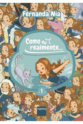 Como Eu Realmente ... - Passeios Pelo Meio Esquisito da Nossa Imaginação - Vol. 1 - Nia ,Fernanda | Hoshan.org
