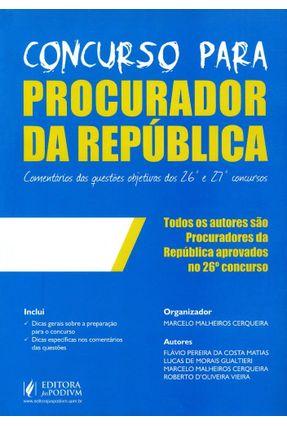 Concurso Para Procurador da República - Comentários Das Questões Objetivas Dos 26° e 27° Concursos - Malheiros Cerqueira ,Marcelo | Tagrny.org
