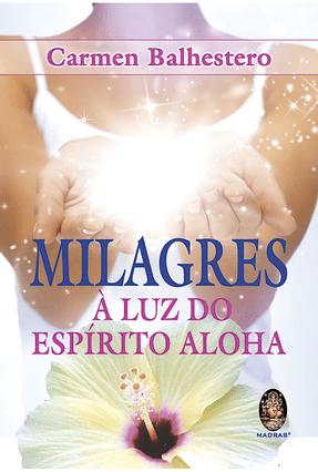 Milagres  - A Luz do Espírito Aloha - Balhestero,Carmen | Tagrny.org