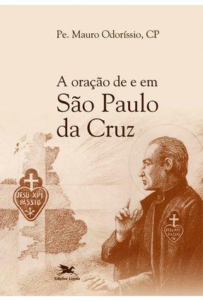A Oração de e Em São Paulo da Cruz - Odoríssio,Mauro   Nisrs.org