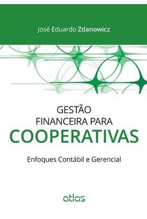 Gestão Financeira Para Cooperativas - Enfoques Contábil e Gerencial - Adanowicz,José Eduardo | Nisrs.org