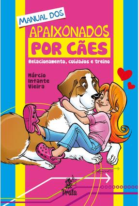 Manual Dos Apaixonados Por Cães - Relacionamento, Cuidados e Treino - Márcio Infante Vieira | Hoshan.org