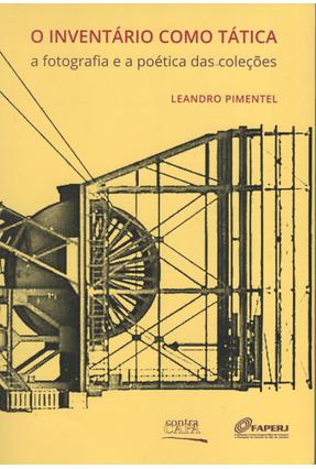 O Inventário Como Tática - A Fotografia e A Poética Das Coleções - Pimentel,Leandro | Hoshan.org