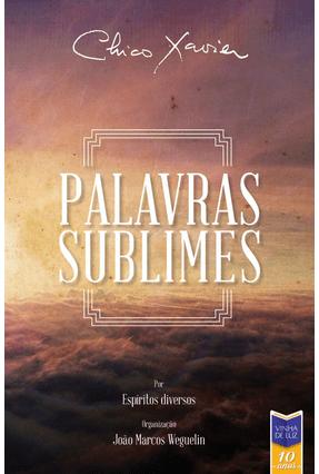 Palavras Sublimes - Xavier,Francisco Candido   Nisrs.org