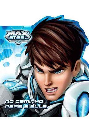 Max Steel - No Caminho Para A Aula - Ciranda Cultural | Nisrs.org