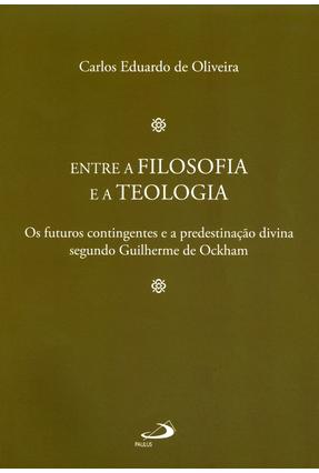 Entre A Filosofia e A Teologia - Col. Filosofia Medieval - Oliveira ,Carlos Eduardo De | Hoshan.org