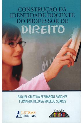 Construção da Identidade Docente do Professor de Direito - Soares,Fernanda Heloisa Macedo Raquel Cristina Ferraroni Sanches | Hoshan.org