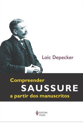 Compreender Saussure A Partir Dos Manuscritos - Loïc Depecker | Tagrny.org