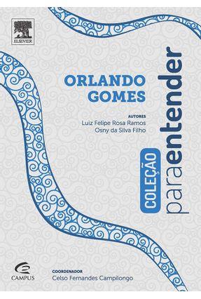 Para Entender Orlando Gomes - Col. Para Entender - Campilongo,Celso Fernandes Ramos,Luiz Felipe Rosa Silva Filho,Osny Da   Hoshan.org