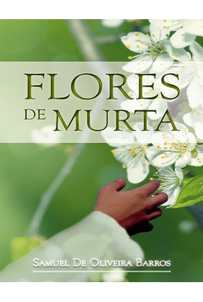Flores de Murta - Barros,Samuel De Oliveira | Tagrny.org