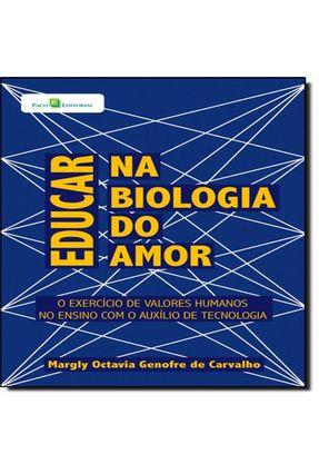 Educar na Biologia do Amor - O Exercício De Valores Humanos No Ensino Com O Auxílio De Tecnologia - Margly Octavia Genofre De Carvalho   Hoshan.org