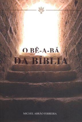 O Bê-Á-Bá da Bíblia - Ferreira  ,Michel Abrão   Nisrs.org