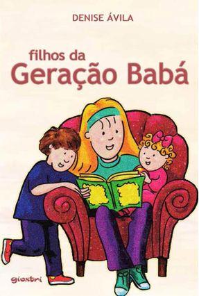 Filhos da Geração Babá - Ávila,Denise   Hoshan.org