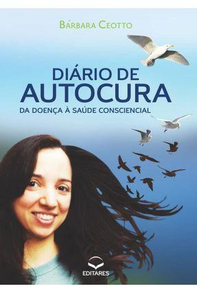 Diário de Autocura - da Doença A Saúde Consciencial - Ceoto,Barbara   Hoshan.org