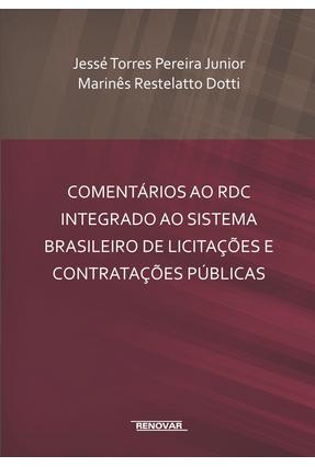 Comentários ao Rdc Integrado ao Sistema Brasileiro de Licitações e Contratações Públicas - Pereira Junior,Jessé Torres Pereira Dotti,Marinês Restelatto | Hoshan.org