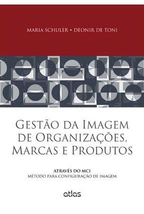 Gestão da Imagem de Organizações, Marcas e Produtos - De Toni,Deonir Schuler,Maria   Nisrs.org